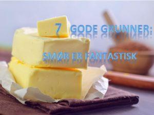smør er fantastisk